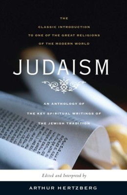 Judaism: An Anthology of the Key Spiritual Writings of the Jewish Tradition  -     By: Arthur Hertzberg