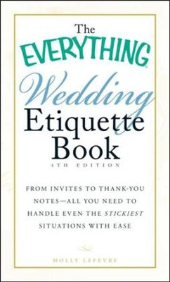 The Everything Wedding Etiquette Book: From Invites to Thank-you Notes  -     By: Holly Lefevre
