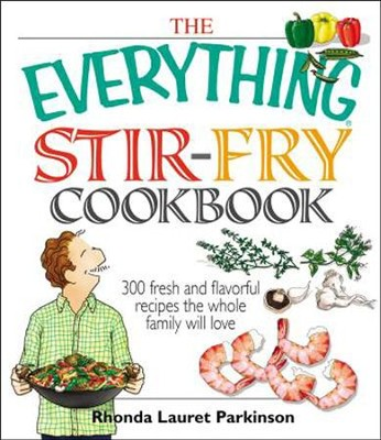 The Everything Stir-Fry Cookbook  -     By: Rhonda Lauret Parkinson