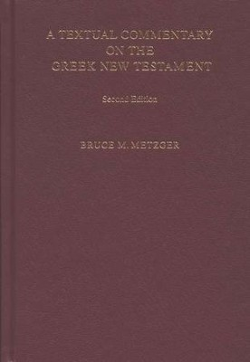 A Textual Commentary on the Greek New Testament, Second Edition (companion to the UBS Greek NT)  -     By: Bruce M. Metzger