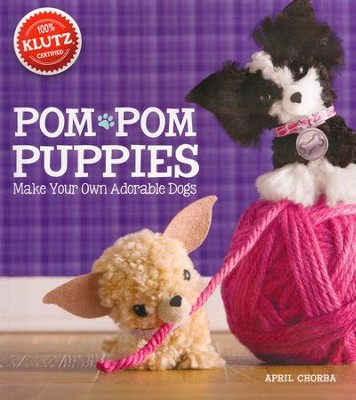 Pom-Pom Puppies: Make Your Own Adorable Dogs  -     By: April Chorba