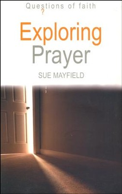 Exploring Prayer, Questions of Faith Series    -     By: Sue Mayfield