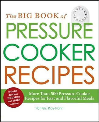 The Big Book of Pressure Cooker Recipes: More Than 500 Pressure Cooker Recipes for Fast and Flavorful Meals  -     By: Pamela Rice Hahn