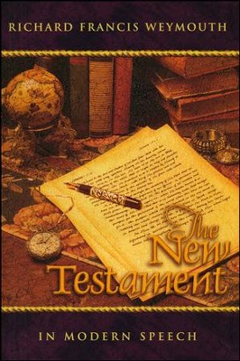 The New Testament in Modern Speech   -     Edited By: Richard Weymouth     By: Richard Weymouth