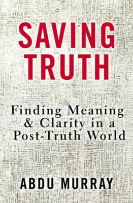 Saving Truth: Finding Meaning & Clarity in a  Post-Truth World  -     By: Abdu Murray
