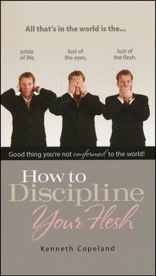 How to Discipline Your Flesh  -     By: Kenneth Copeland