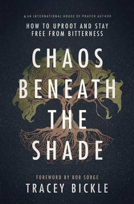 Chaos Beneath the Shade: How to Uproot and Stay Free from Bitterness  -     By: Tracey Bickle
