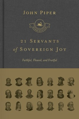 21 Servants of Sovereign Joy: Faithful, Flawed, and Fruitful  -     By: John Piper