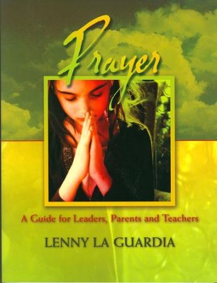 Prayer: A Guide for Leaders, Parents and Teachers  -     By: Lenny La Guardia