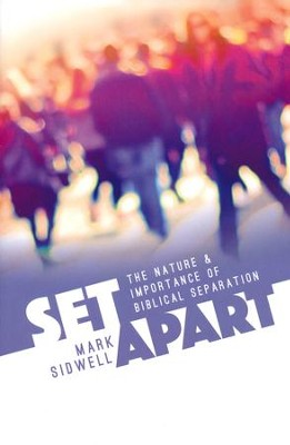 Set Apart: The Nature and Importance of Biblical  Separation  -     By: Mark Sidwell