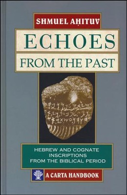 Echoes from the Past: Hebrew and Cognate Inscriptions from the  Biblical Period  -     By: Shmuel Ahituv