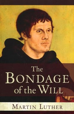 The Bondage of the Will   -     By: Martin Luther