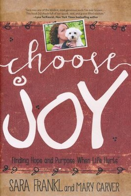 Choose Joy: Finding Hope and Purpose When Life Hurts   -     By: Sara Frankl