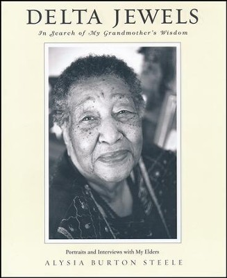 Delta Jewels, In Search of My Grandmother's Wisdom   -     By: Alysia Burton Steel