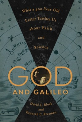 God and Galileo: What a 400-Year-Old Letter Teaches Us About Faith and Science  -     By: David L. Block, Kenneth C. Freeman
