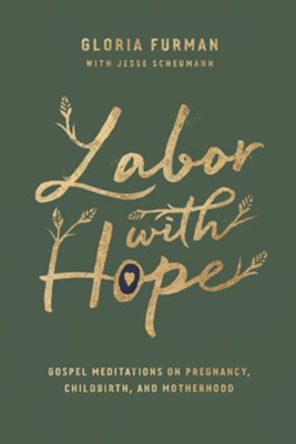 Labor with Hope: Gospel Meditations on Pregnancy, Childbirth, and Motherhood  -     By: Gloria Furman, Jesse Scheumann