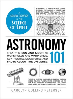 Astronomy 101: From the Sun and Moon to Wormholes and Warp Drive  -     By: Carolyn Collins Petersen