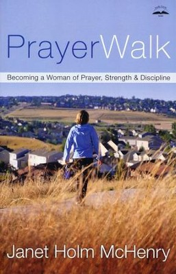 Prayerwalk: Becoming a Woman of Prayer, Strength, and Discipline  -     By: Janet Holm McHenry