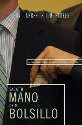 Saque Su Mano De Mi Bolsillo (Is That Your Hand in My Pocket: The Sales Professional's Guide to Negotiating) - eBook  -     By: Ron Lambert, Tom Parker