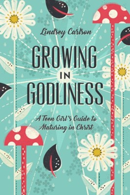 Growing in Godliness: A Teen Girl's Guide to Maturing in Christ  -     By: Lindsey Carlson