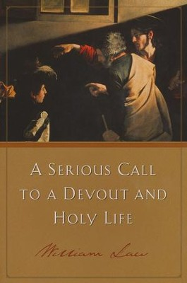 A Serious Call to A Devout and Holy Life   -     By: William Law