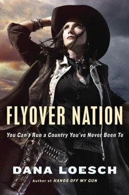 Flyover Nation: You Can't Run a Country You've Never Been To  -     By: Dana Loesch