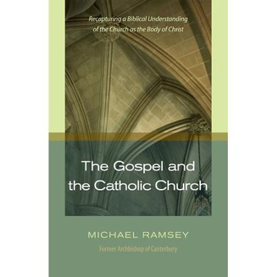 The Gospel and the Catholic Church   -     By: Michael Ramsey