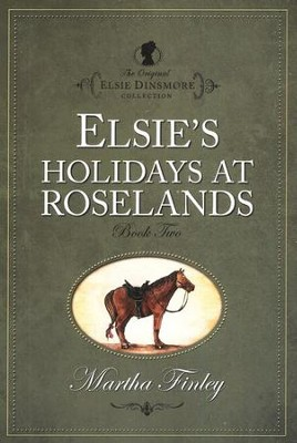 Elsie's Holiday at Roselands   -     By: Martha Finley