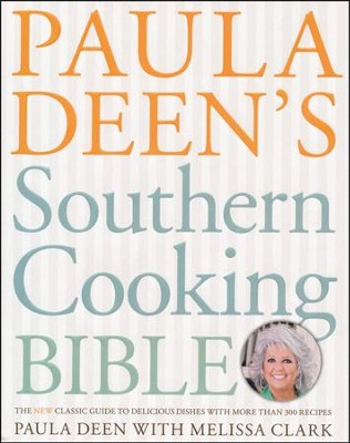 Paula Deen's Southern Cooking Bible: The Classic Guide to Delicious Dishes, with More Than 300 Recipes  -     By: Paula Deen, Melissa Clark
