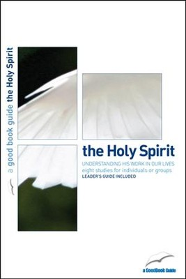 The Good Book Guide to The Holy Spirit   -     By: Pete Woodcock, Anne Woodcock