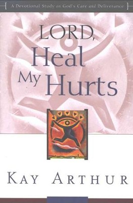 Lord, Heal My Hurts  -     By: Kay Arthur