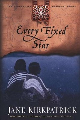 Every Fixed Star, Tender Ties Series #2   -     By: Jane Kirkpatrick
