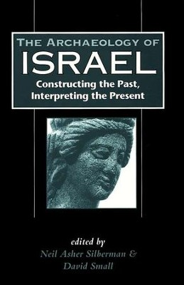 The Archaeology of Israel: Constructing the Past, Interpreting  the Present  -     Edited By: Neil Asher Silberman, David Small
