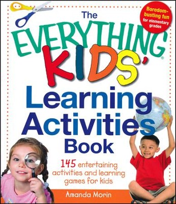 The Everything Kids' Learning Activities Book: 145 Entertaining Activities and Learning Games for Kids  -     By: Amanda Morin