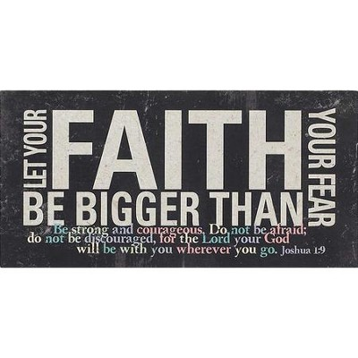Let Your Faith Be Bigger Than Your Fear Plaque  -