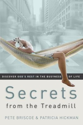 Secrets from the Treadmill: Discover God's Rest in the Busyness of Life - eBook  -     By: Pete Briscoe