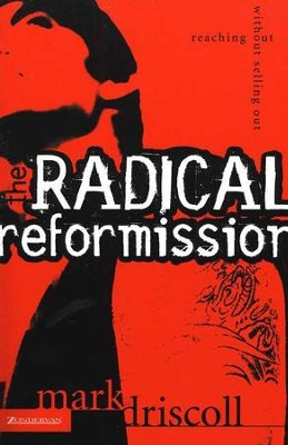 The Radical Reformission: Reaching Out without Selling Out  -     By: Mark Driscoll