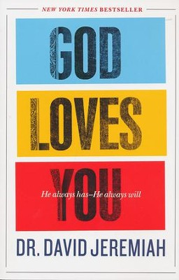 God Loves You: He Always Has-He Always Will  -     By: Dr. David Jeremiah