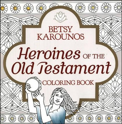 Heroines of the Old Testament - Adult Coloring Book   -     By: Betsy Karounos
