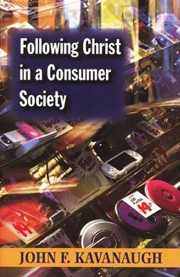 Following Christ in a Consumer Society: 25th Anniversary Edition  -     By: John F. Kavanaugh