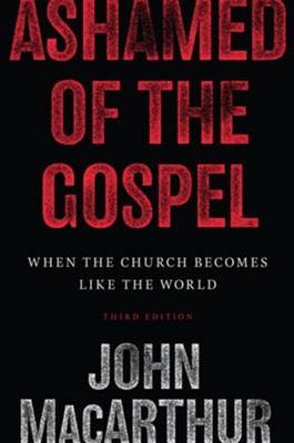 Ashamed of the Gospel: When the Church Becomes Like the World / Revised edition  -     By: John MacArthur
