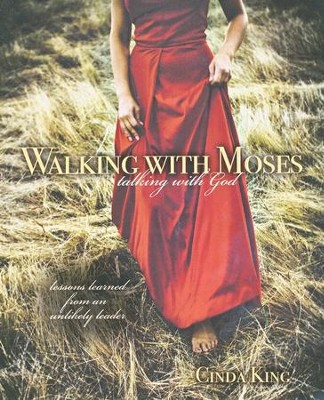 Walking with Moses, Talking with God: Lessons Learned from an Unlikely Leader  -     By: Cinda King