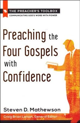 Preaching the Four Gospels with Confidence: Preacher's Tool Box, Volume 5  -     By: Steven D. Mathewson