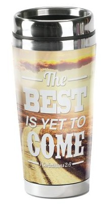 The Best Is Yet To Come Tumbler  -