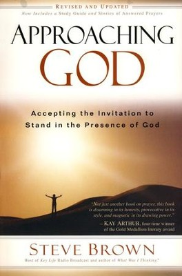 Approaching God: Accepting the Invitation to Stand in the Presence of God  -     By: Steve Brown