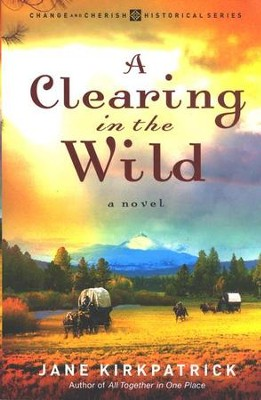 A Clearing in the Wild, Change and Cherish Series #1   -     By: Jane Kirkpatrick