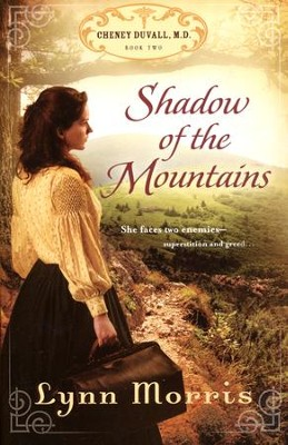 Shadow of the Mountains, The Cheney Duvall, M.D. Series #2  -     By: Lynn Morris