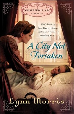 A City Not Forsaken, The Cheney Duvall, M.D. Series #3   -     By: Lynn Morris