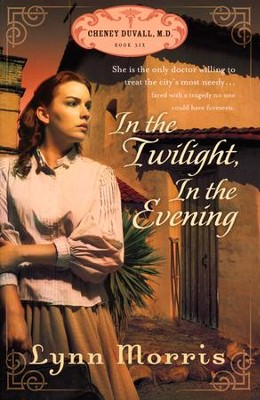 In the Twilight, in the Evening, Cheney Duvall M.D. Series #6   -     By: Lynn Morris