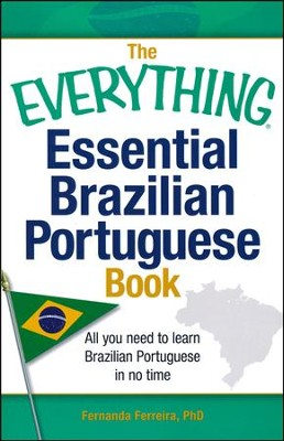 The Everything Essential Brazilian Portuguese Book: All You Need to Learn Brazilian Portuguese in No Time!  -     By: Fernanda Ferreira